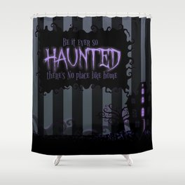 Be it ever so Haunted, there's no place like Home - Dark Gray Shower Curtain