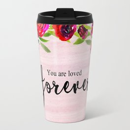 You are loved forever Travel Mug