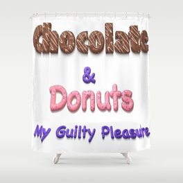 Chocolate & Donuts My Guilty Pleasure Shower Curtain