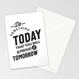Do Something Today That You Will Be Proud Of Tomorrow Stationery Cards