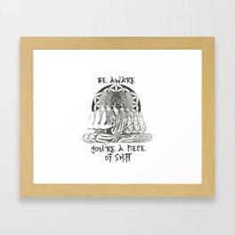 Be Aware You're a Piece of Shift Framed Art Print