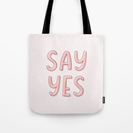 Just Say Yes! Tote Bag