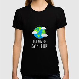 Act now or swim later - climate change T-shirt