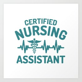 Certified Nursing assistant, CNA Art Print