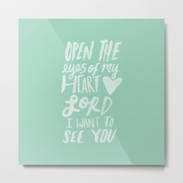 Open the Eyes of My Heart Lord x Mint Metal Print