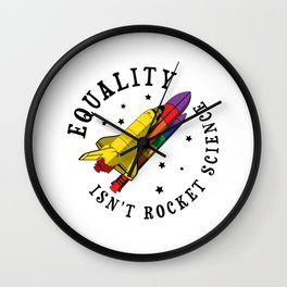 Equality Isn't Rocket Science Gift Wall Clock