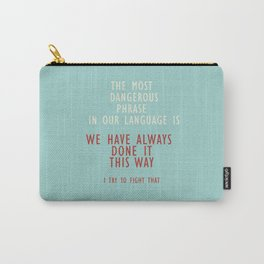 Grace Hopper quote, I alway try to fight that, inspirational, motivational sentence Carry-All Pouch