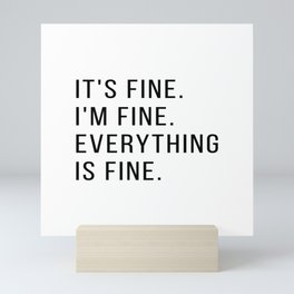 It's fine, I'm fine, everything is fine Mini Art Print