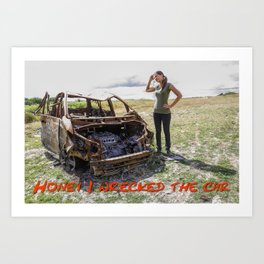 Honey I wrecked the car – humour Art Print