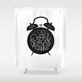 Wake Up and Give Thanks Shower Curtain