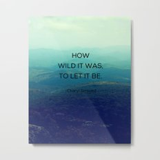 How Wild It Was To Let It Be - Inspirational Quote Metal Print