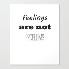 feelings arent problems Canvas Print