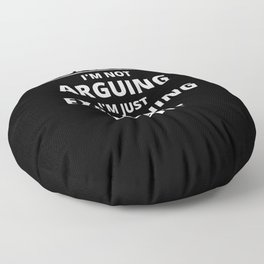 Sysadmin I'm Not Arguing I'm Just Explaining Why I'm Right Floor Pillow