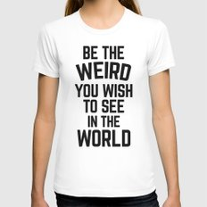 Be The Weird Funny Quote MEDIUM Womens Fitted Tee White
