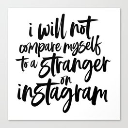I will not compare myself to a stranger on Instagram Quote Canvas Print