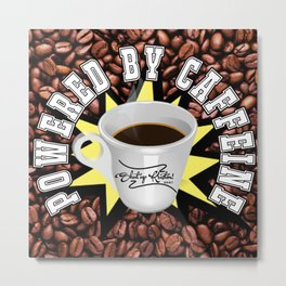 Powered by Caffeine! || Shut Up Kristen! Metal Print