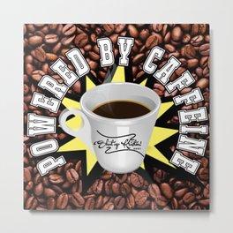 Powered by Caffeine! || Shut Up Kristen! Metal Print