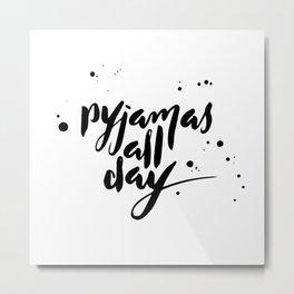 Pyjamas all day Metal Print