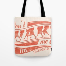 Don't wake me up Tote Bag