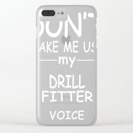 DRILL-FITTER-tshirt,-my-DRILL-FITTER-voice Clear iPhone Case
