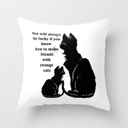 You Will Always Be Lucky If You Know How To Make Friends With Strange Cats Throw Pillow
