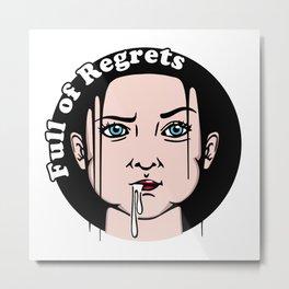 Full pf regrets Metal Print