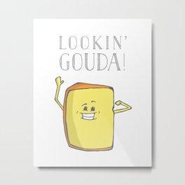 Lookin' Gouda! Metal Print