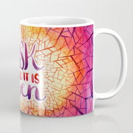 Ask and it is Given Coffee Mug