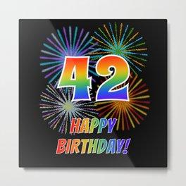 "42nd Birthday ""42"" & ""HAPPY BIRTHDAY!"" w/ Rainbow Spectrum Colors + Fun Fireworks Inspired Pattern Metal Print"