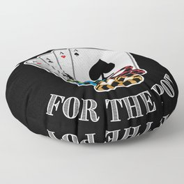 Just here for the Pot Funny Poker Gift Floor Pillow