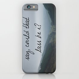 Say, could that lass be I? iPhone Case