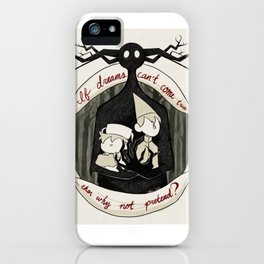 If dreams can't come true, then why not pretend? iPhone Case