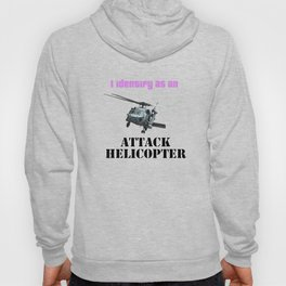 I identify as an ATTACK HELICOPTER Hoody