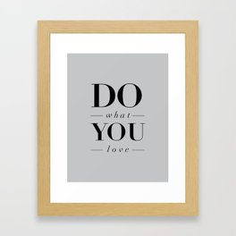 Do What You Love Beautiful Inspirational Short Quote about Happiness and Life Quotes Framed Art Print