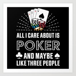 All I care about is Poker Gambling Gift Art Print