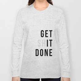Get Sh(it) Done // Get Shit Done Long Sleeve T-shirt