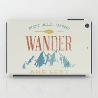 not all who wander are lost iPad Cases featuring Not All who Wander are Lost by Zeke Tucker