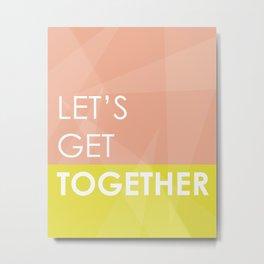 Let's Get Together Metal Print
