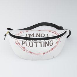 Quote of theday , I'm Not Quiet I'm Plotting, Inspirational Fanny Pack