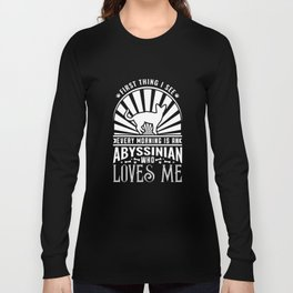 The First Thing I see Every Morning Is An Abyssinian Who Loves Me Long Sleeve T-shirt