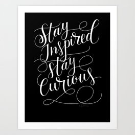 Stay Inspired, Stay Curious Art Print