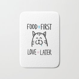 Food first, love later Bath Mat