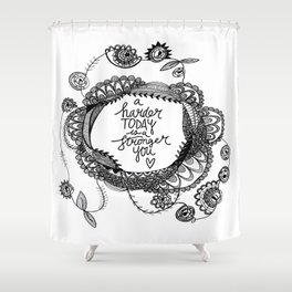 A Harder Today is a Stronger You Shower Curtain