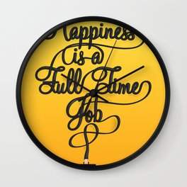 Happiness is a Full-Time Job Wall Clock