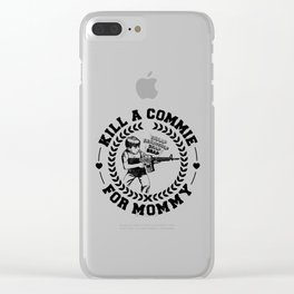 KILL A COMMIE FOR MOMMY Clear iPhone Case