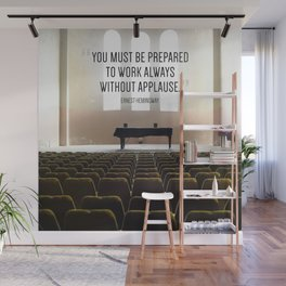 """""""You must be prepared to work always without applause."""" - Ernest Hemingway Wall Mural"""