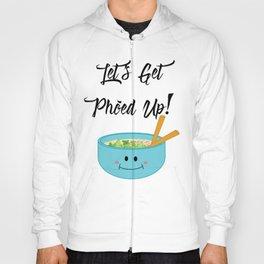 Let's Get Pho'ed Up! Hoody