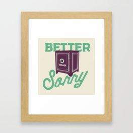 Better Safe Than Sorry Framed Art Print