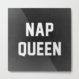 Nap Queen Metal Print