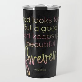 A good heart keeps you beautiful forever - GRL PWR Collection Travel Mug
